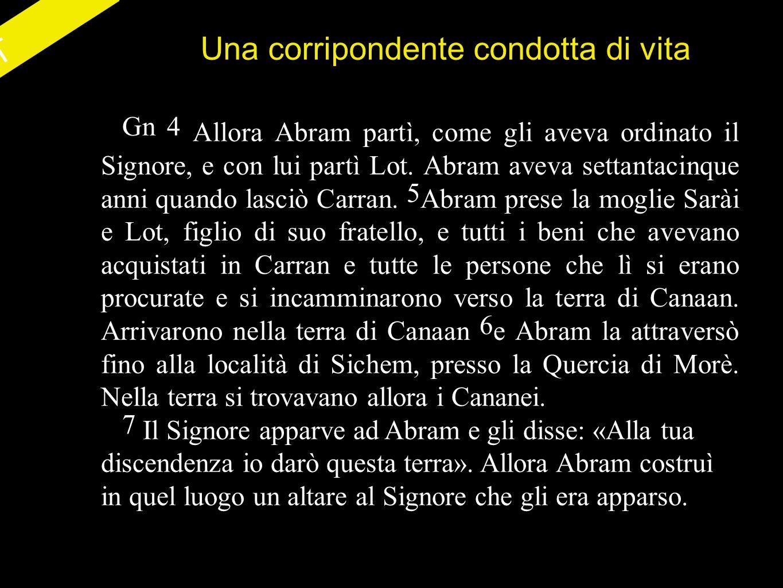 AT Una corripondente condotta di vita Gn 4 Allora Abram partì, come gli aveva ordinato il Signore, e con lui partì Lot.