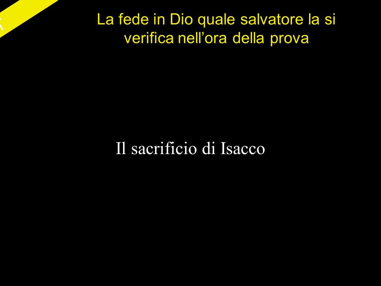 AT La fede in Dio quale salvatore la si verifica nellora della prova Il sacrificio di Isacco
