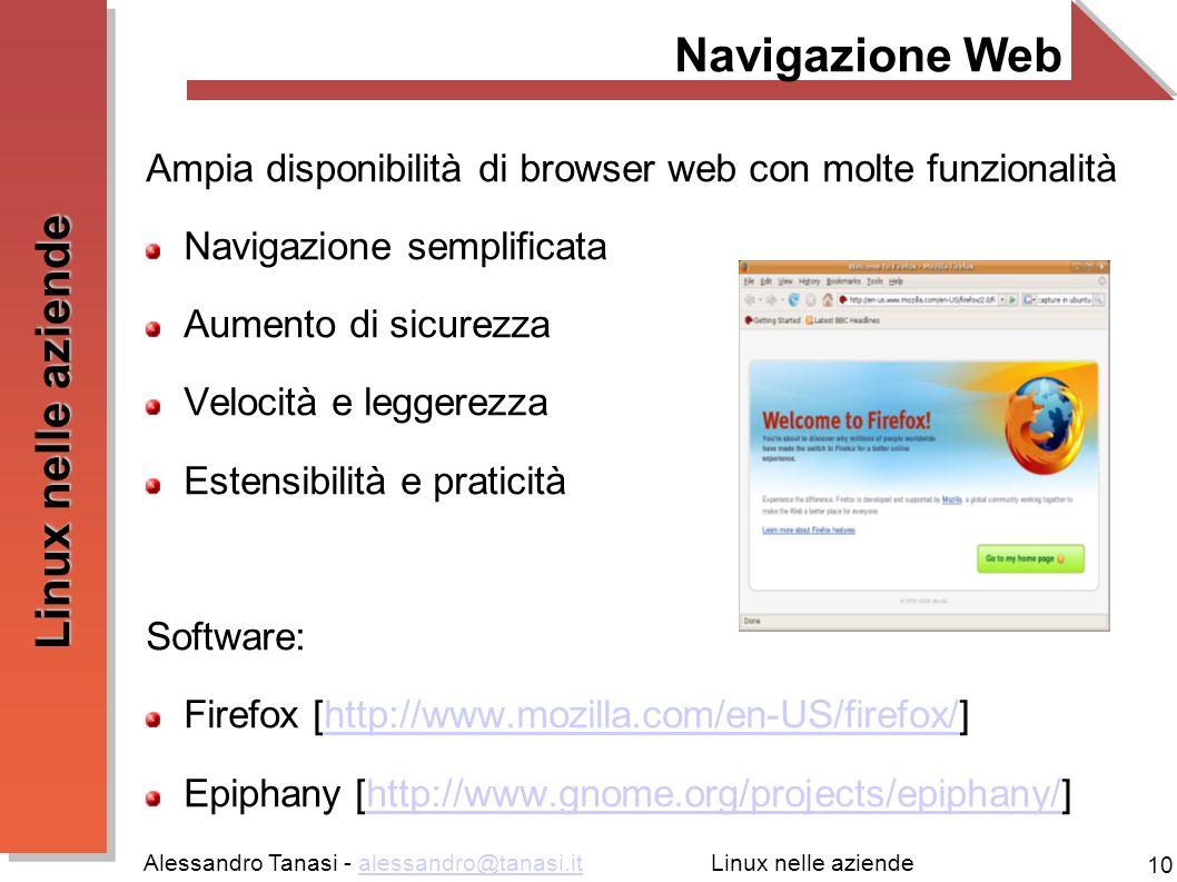 Alessandro Tanasi - alessandro@tanasi.italessandro@tanasi.it 10 Linux nelle aziende Navigazione Web Ampia disponibilità di browser web con molte funzi
