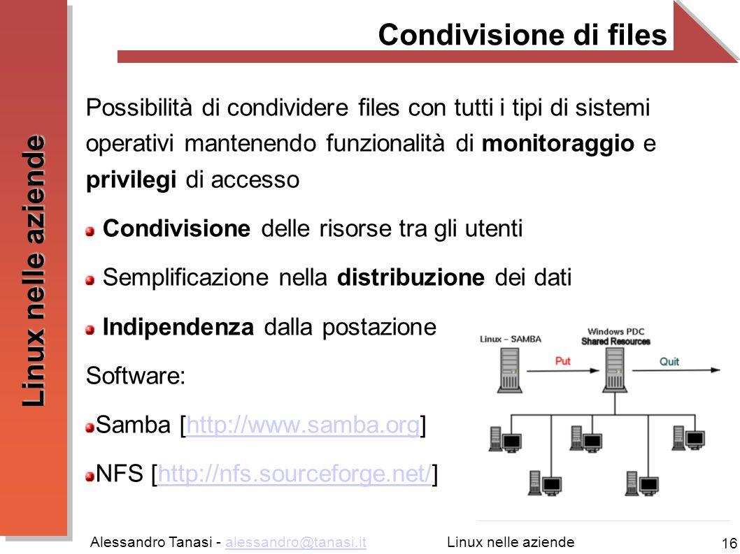 Alessandro Tanasi - alessandro@tanasi.italessandro@tanasi.it 16 Linux nelle aziende Condivisione di files Possibilità di condividere files con tutti i