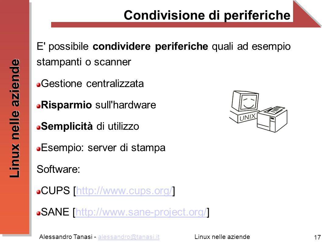Alessandro Tanasi - alessandro@tanasi.italessandro@tanasi.it 17 Linux nelle aziende Condivisione di periferiche E' possibile condividere periferiche q