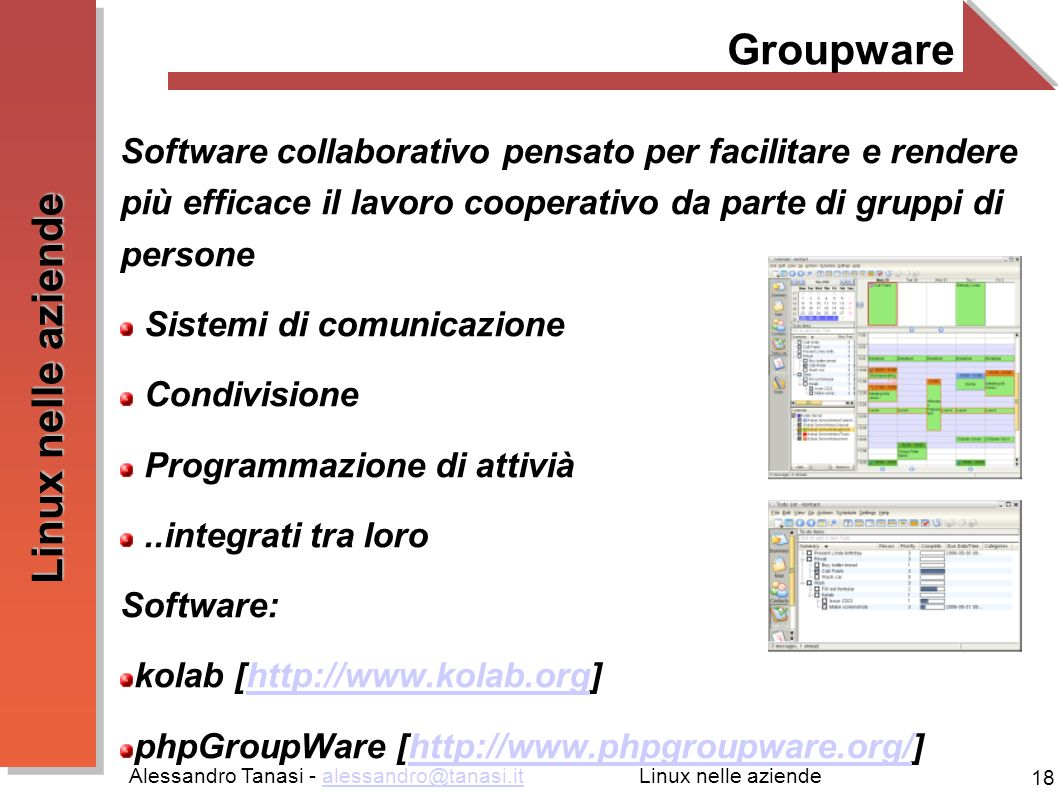 Alessandro Tanasi - alessandro@tanasi.italessandro@tanasi.it 18 Linux nelle aziende Groupware Software collaborativo pensato per facilitare e rendere
