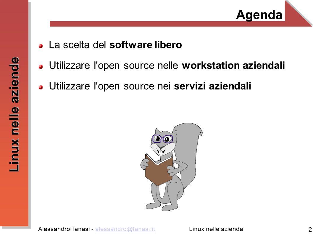 Alessandro Tanasi - alessandro@tanasi.italessandro@tanasi.it 2 Linux nelle aziende Agenda La scelta del software libero Utilizzare l'open source nelle