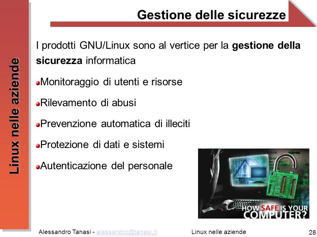 Alessandro Tanasi - alessandro@tanasi.italessandro@tanasi.it 28 Linux nelle aziende Gestione delle sicurezze I prodotti GNU/Linux sono al vertice per