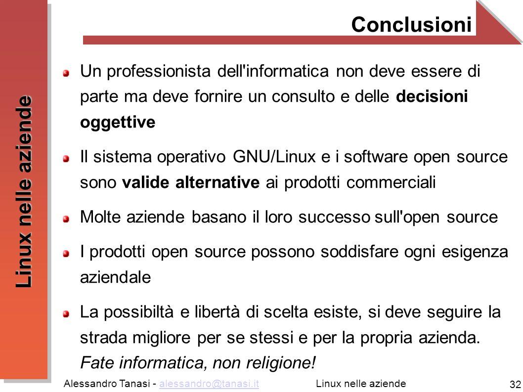 Alessandro Tanasi - alessandro@tanasi.italessandro@tanasi.it 32 Linux nelle aziende Conclusioni Un professionista dell'informatica non deve essere di