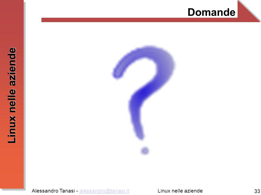 Alessandro Tanasi - alessandro@tanasi.italessandro@tanasi.it 33 Linux nelle aziende Domande