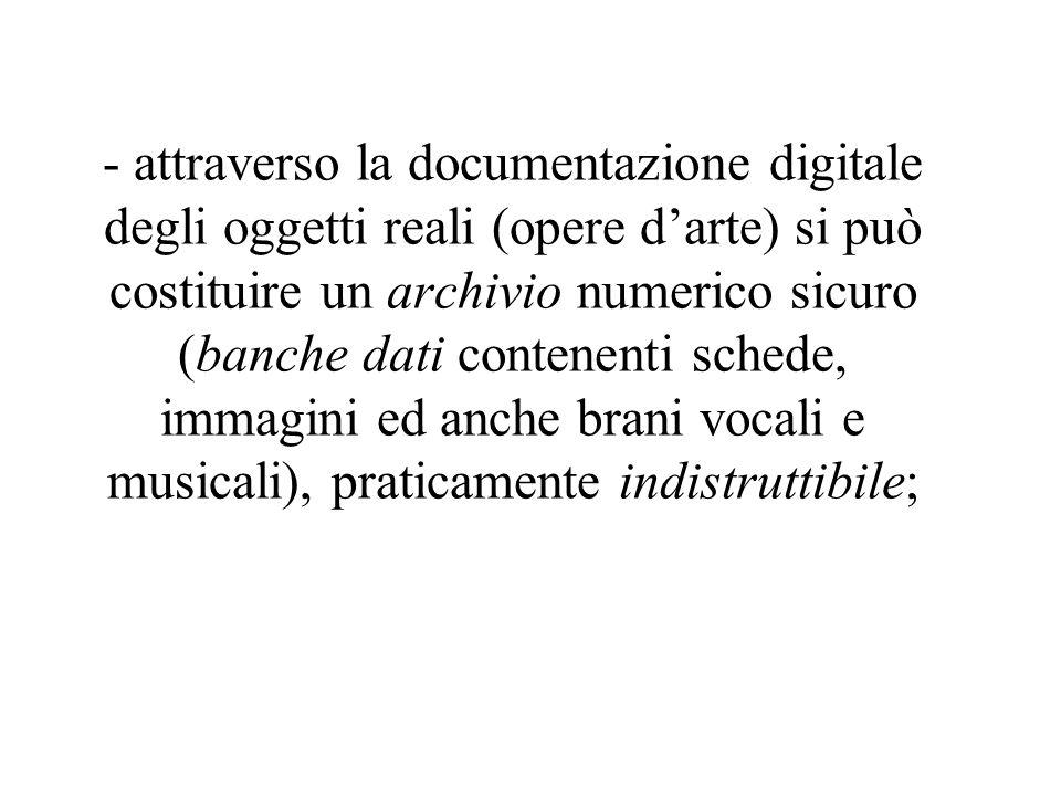 - realizzando cataloghi elettronici delle opere darte anche a bassa-media risoluzione, si può diffondere la conoscenza dei Beni Culturali a livello nazionale ed internazionale;