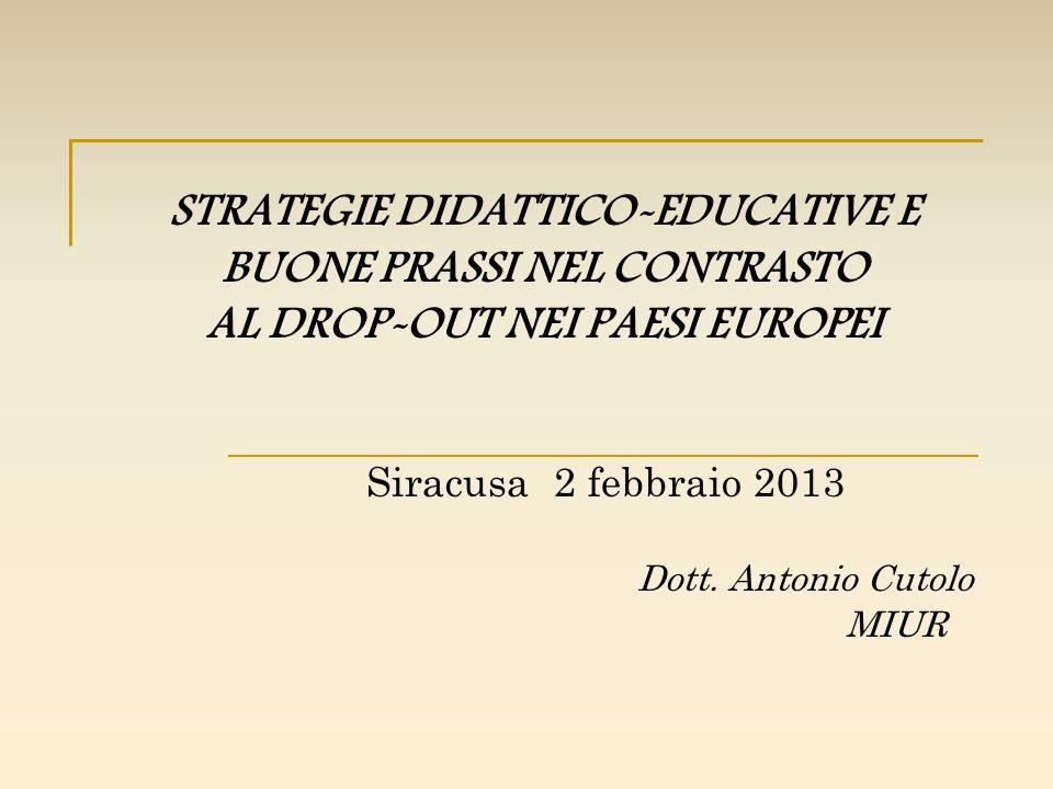 STRATEGIE DIDATTICO-EDUCATIVE E BUONE PRASSI NEL CONTRASTO AL DROP-OUT NEI PAESI EUROPEI Siracusa 2 febbraio 2013 Dott. Antonio Cutolo MIUR