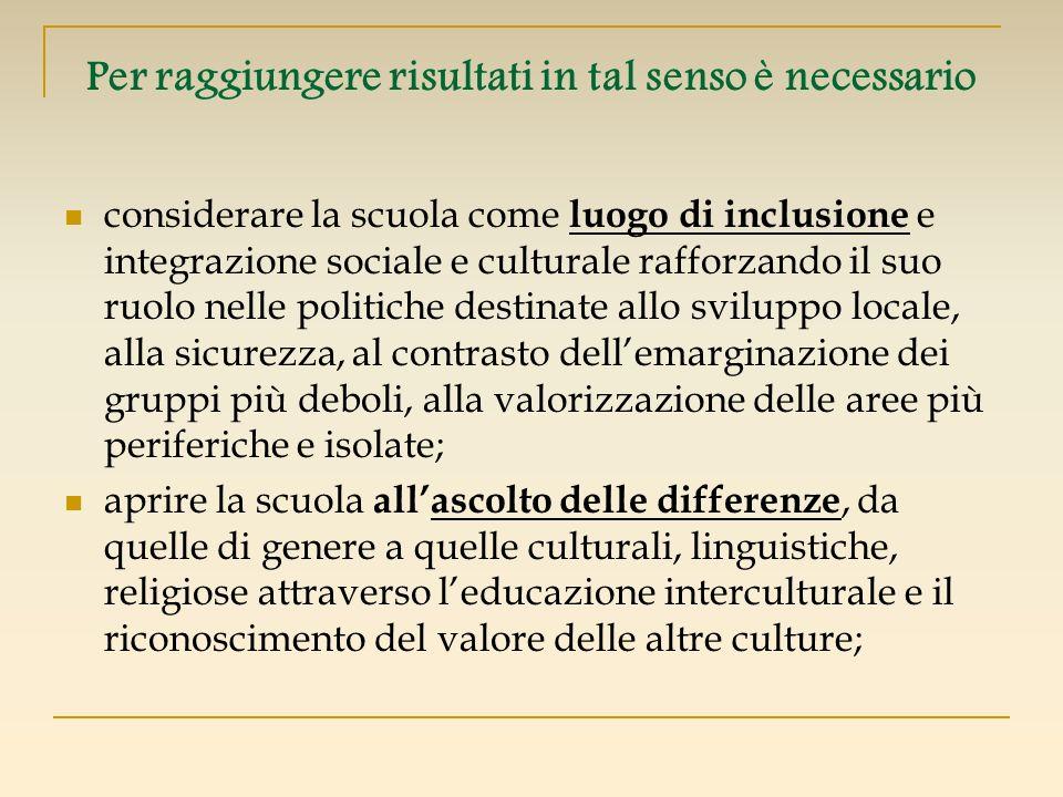 Per raggiungere risultati in tal senso è necessario considerare la scuola come luogo di inclusione e integrazione sociale e culturale rafforzando il s