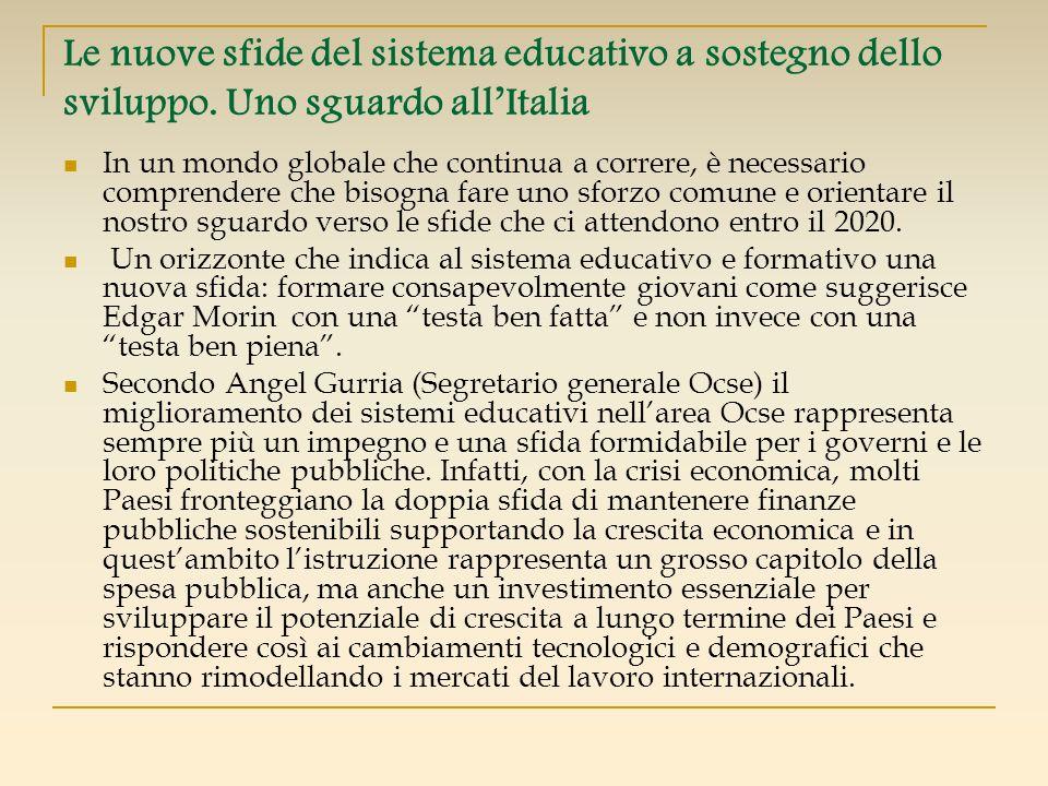 Le nuove sfide del sistema educativo a sostegno dello sviluppo. Uno sguardo allItalia In un mondo globale che continua a correre, è necessario compren