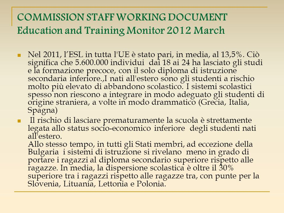 COMMISSION STAFF WORKING DOCUMENT Education and Training Monitor 2012 March Nel 2011, lESL in tutta l'UE è stato pari, in media, al 13,5%. Ciò signifi