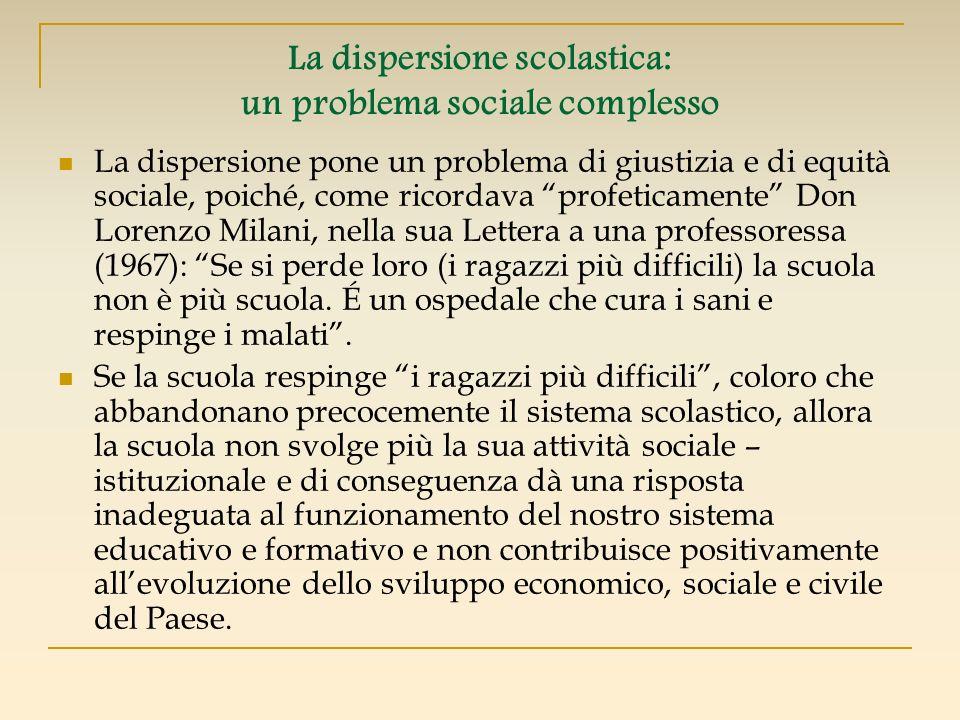 La dispersione scolastica: un problema sociale complesso La dispersione pone un problema di giustizia e di equità sociale, poiché, come ricordava prof