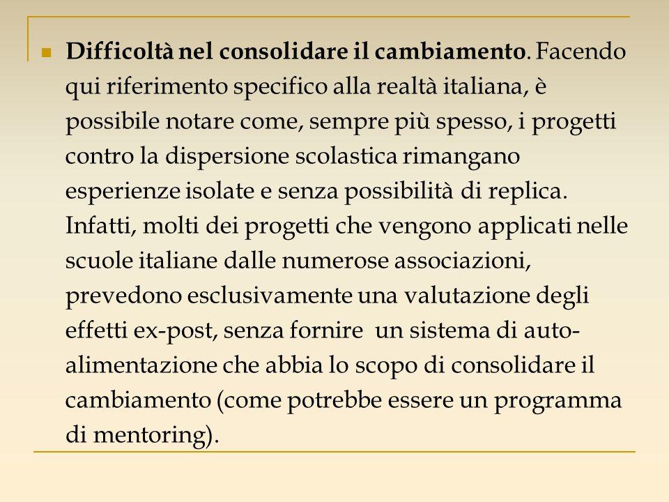 Difficoltà nel consolidare il cambiamento. Facendo qui riferimento specifico alla realtà italiana, è possibile notare come, sempre più spesso, i proge