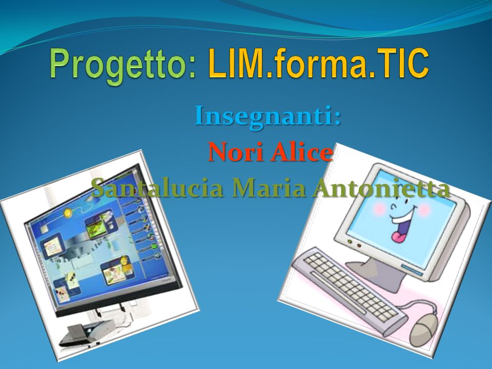 Insegnanti: Nori Alice Nori Alice Santalucia Maria Antonietta Santalucia Maria Antonietta