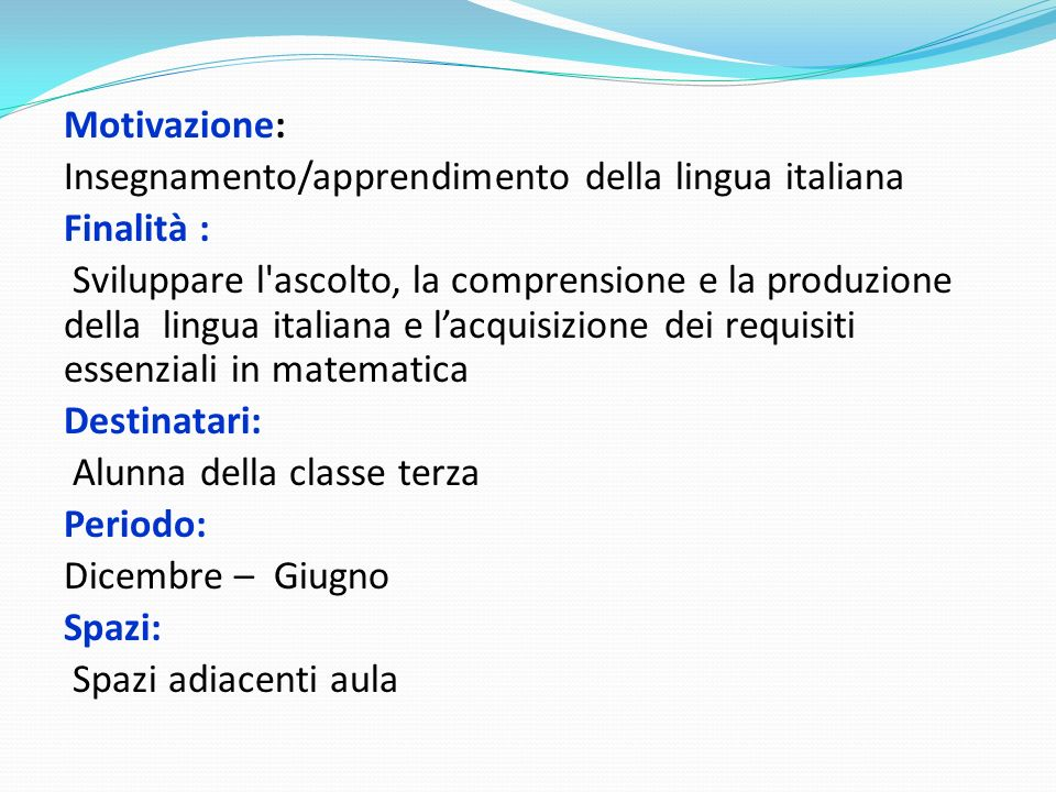 Motivazione: Insegnamento/apprendimento della lingua italiana Finalità : Sviluppare l'ascolto, la comprensione e la produzione della lingua italiana e