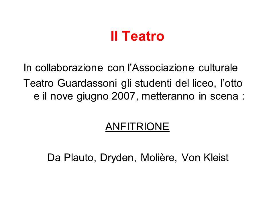 Il Teatro In collaborazione con lAssociazione culturale Teatro Guardassoni gli studenti del liceo, lotto e il nove giugno 2007, metteranno in scena : ANFITRIONE Da Plauto, Dryden, Molière, Von Kleist