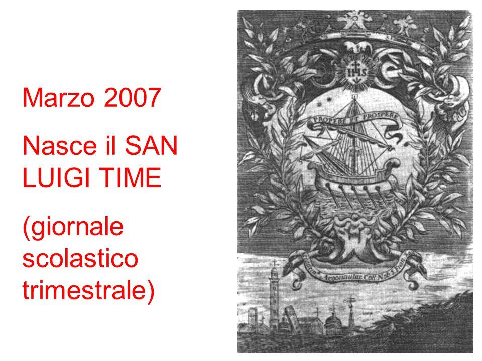 Marzo 2007 Nasce il SAN LUIGI TIME (giornale scolastico trimestrale)