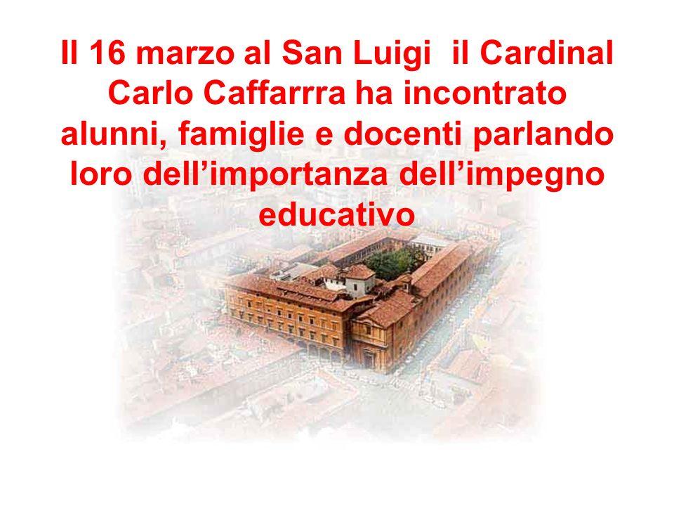 Il 16 marzo al San Luigi il Cardinal Carlo Caffarrra ha incontrato alunni, famiglie e docenti parlando loro dellimportanza dellimpegno educativo