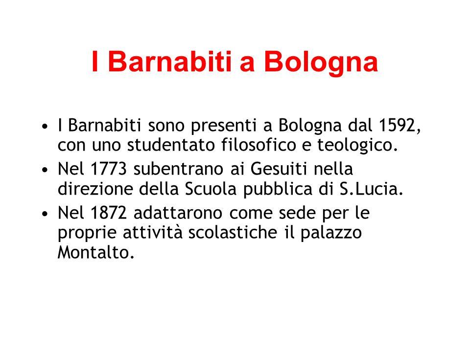 I Barnabiti a Bologna I Barnabiti sono presenti a Bologna dal 1592, con uno studentato filosofico e teologico.