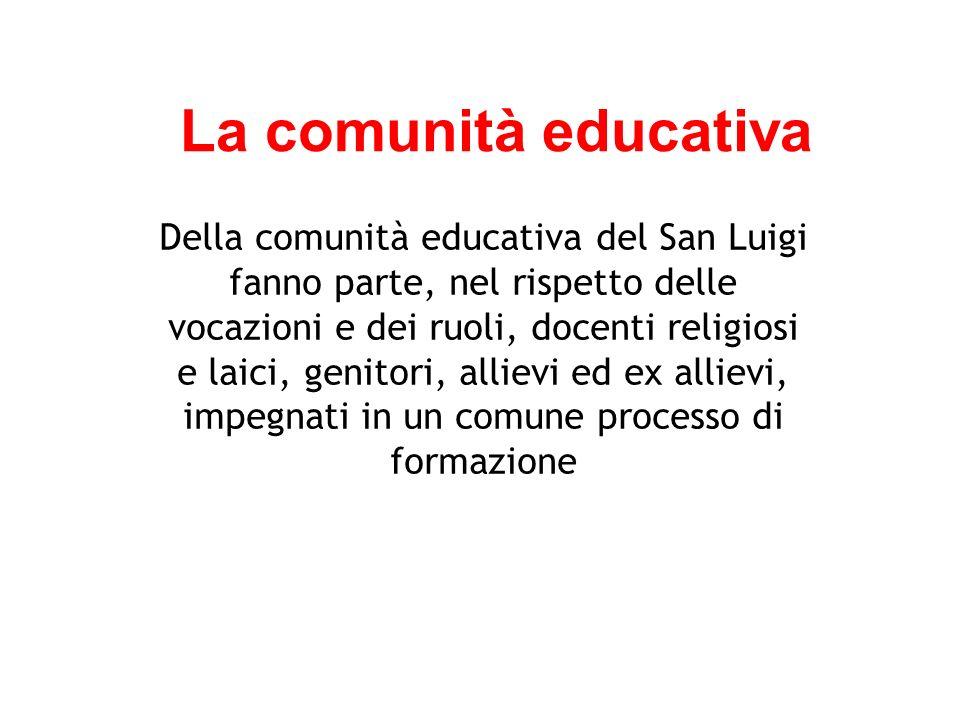 La comunità educativa Della comunità educativa del San Luigi fanno parte, nel rispetto delle vocazioni e dei ruoli, docenti religiosi e laici, genitori, allievi ed ex allievi, impegnati in un comune processo di formazione