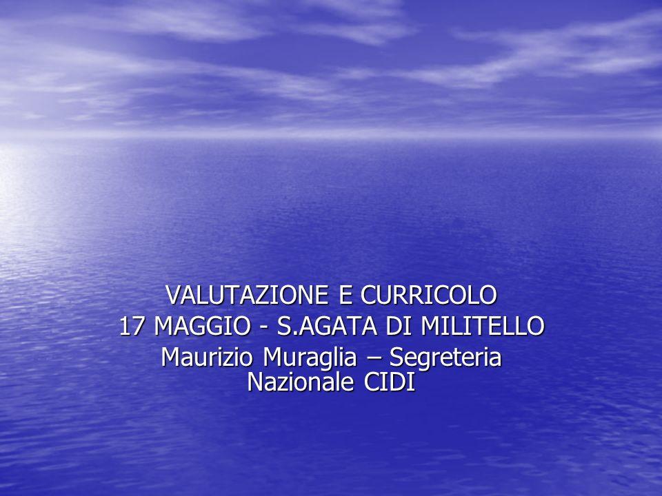 VALUTAZIONE E CURRICOLO 17 MAGGIO - S.AGATA DI MILITELLO Maurizio Muraglia – Segreteria Nazionale CIDI
