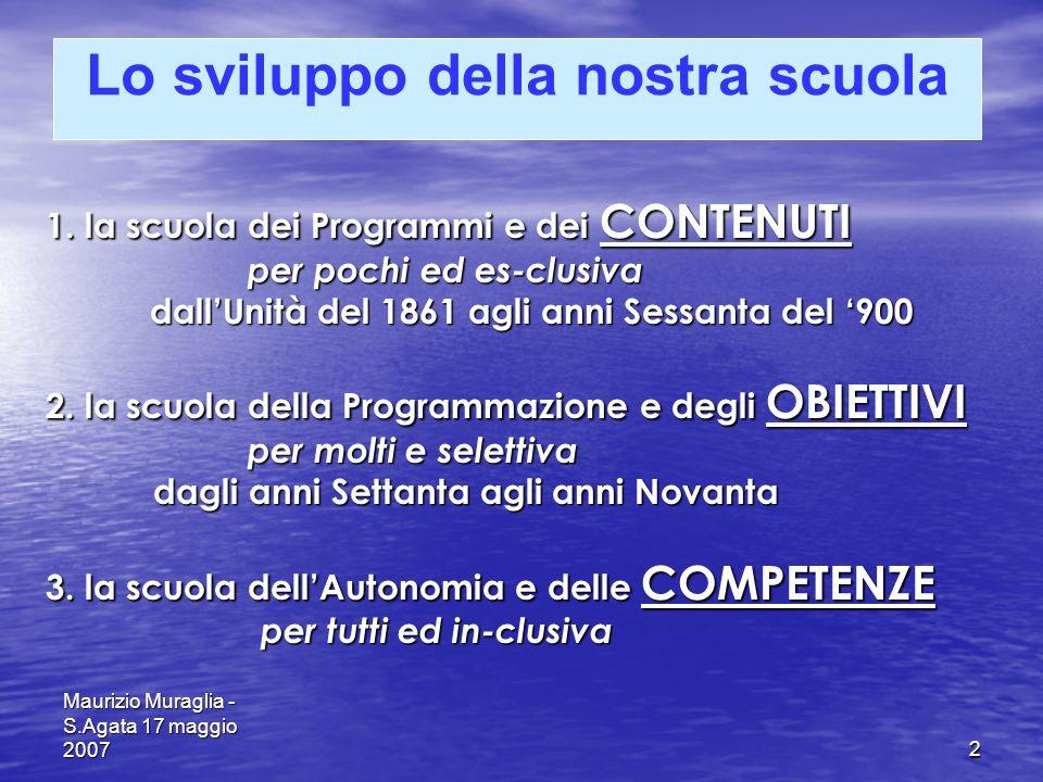 Maurizio Muraglia - S.Agata 17 maggio 20072 1. la scuola dei Programmi e dei CONTENUTI per pochi ed es-clusiva dallUnità del 1861 agli anni Sessanta d