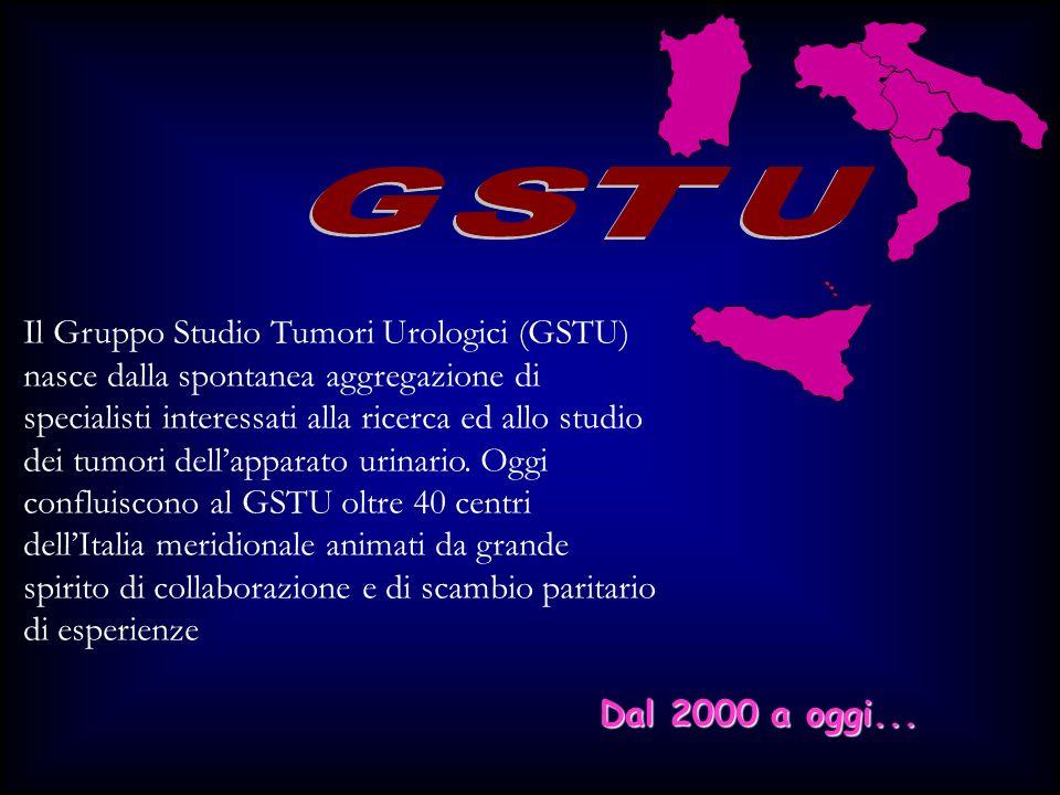 Dal 2000 a oggi... Il Gruppo Studio Tumori Urologici (GSTU) nasce dalla spontanea aggregazione di specialisti interessati alla ricerca ed allo studio