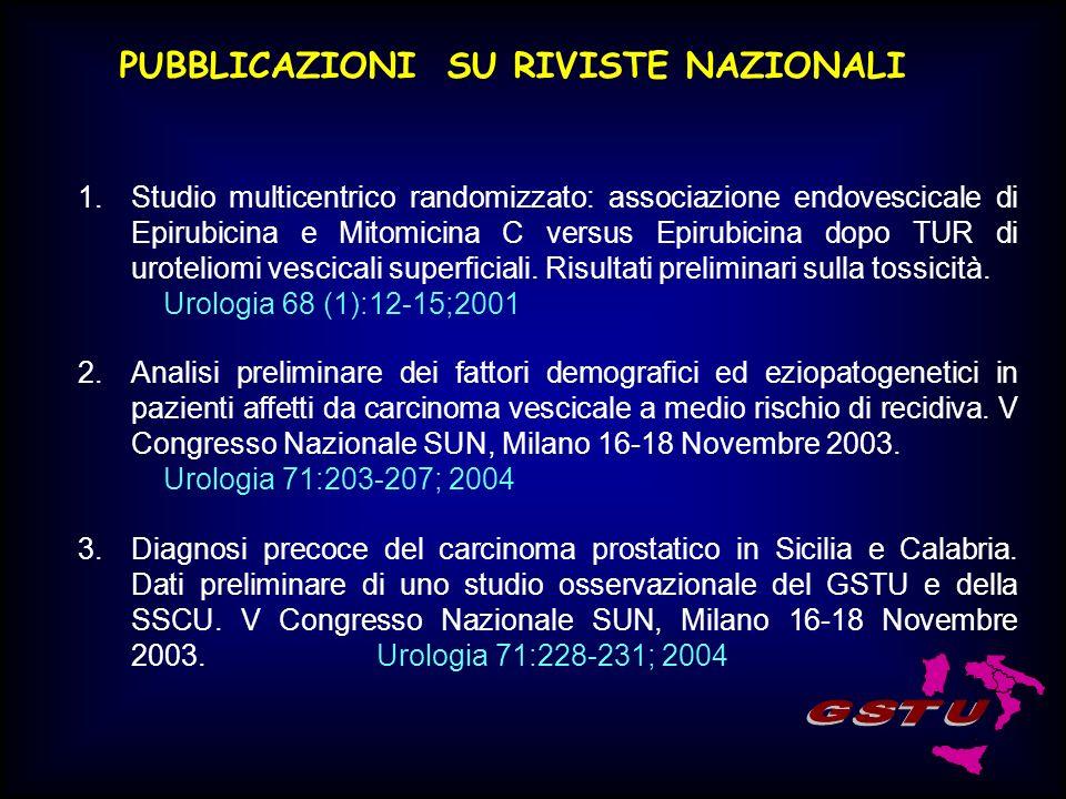 PUBBLICAZIONI SU RIVISTE NAZIONALI 1.Studio multicentrico randomizzato: associazione endovescicale di Epirubicina e Mitomicina C versus Epirubicina do