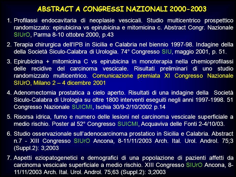 ABSTRACT A CONGRESSI NAZIONALI 2000-2003 1.Profilassi endocavitaria di neoplasie vescicali. Studio multicentrico prospettico randomizzato: epirubicina