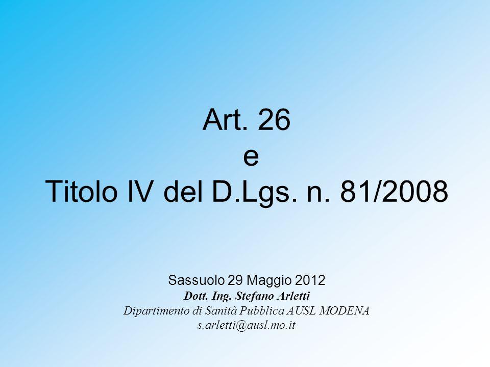 Art.26 e Titolo IV del D.Lgs. n. 81/2008 Sassuolo 29 Maggio 2012 Dott.