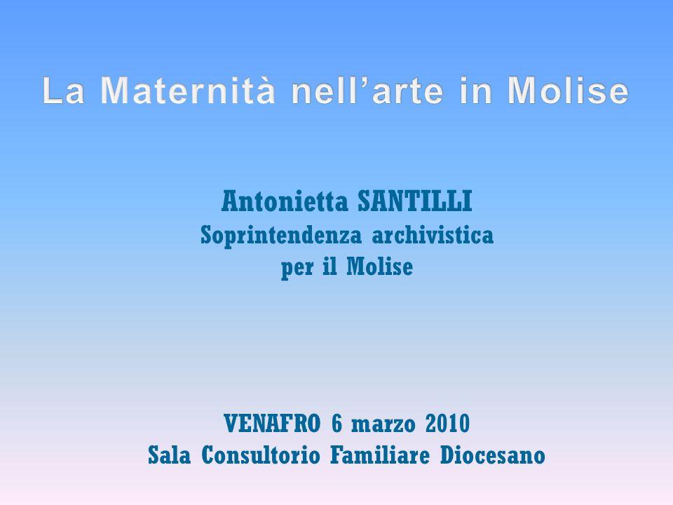 Antonietta SANTILLI Soprintendenza archivistica per il Molise VENAFRO 6 marzo 2010 Sala Consultorio Familiare Diocesano