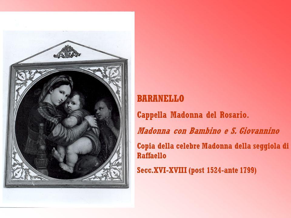 BARANELLO Cappella Madonna del Rosario. Madonna con Bambino e S. Giovannino Copia della celebre Madonna della seggiola di Raffaello Secc.XVI-XVIII (po