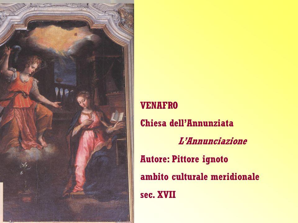 VENAFRO Chiesa dellAnnunziata LAnnunciazione Autore: Pittore ignoto ambito culturale meridionale sec. XVII