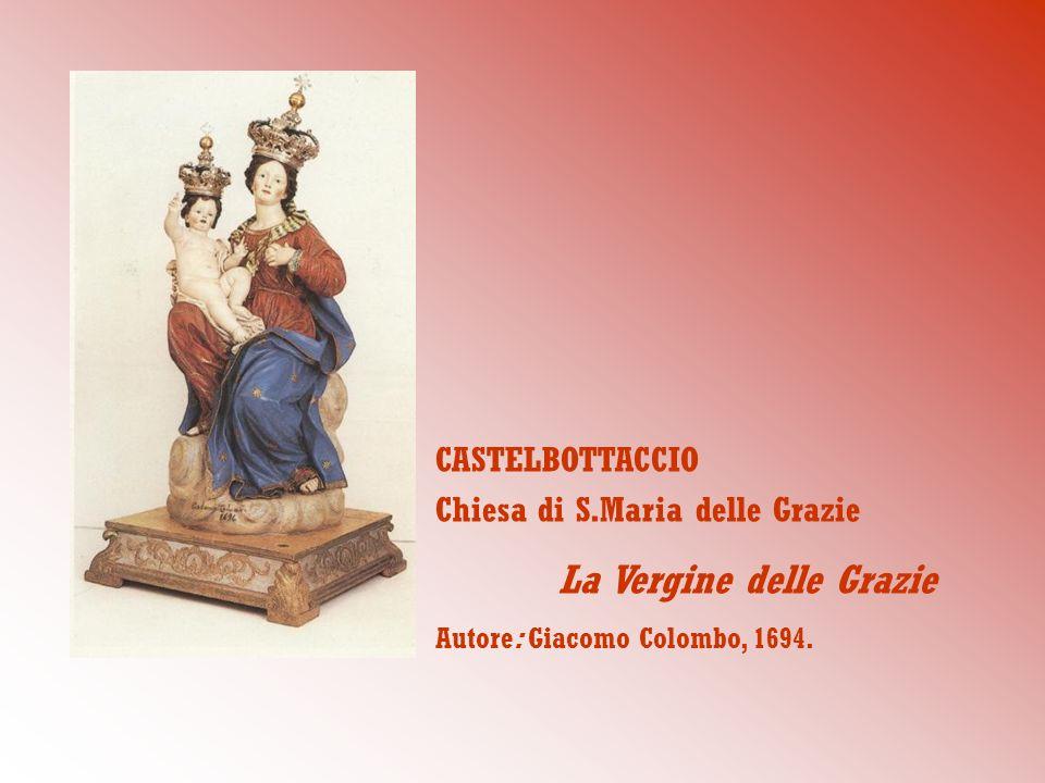 CASTELBOTTACCIO Chiesa di S.Maria delle Grazie La Vergine delle Grazie Autore: Giacomo Colombo, 1694.
