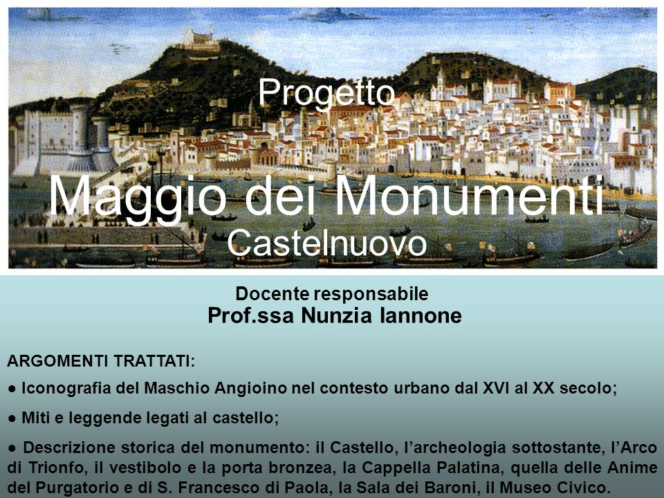 Progetto Maggio dei Monumenti Castelnuovo Docente responsabile Prof.ssa Nunzia Iannone ARGOMENTI TRATTATI: Iconografia del Maschio Angioino nel contes