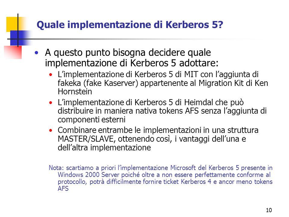 10 Quale implementazione di Kerberos 5? A questo punto bisogna decidere quale implementazione di Kerberos 5 adottare: Limplementazione di Kerberos 5 d