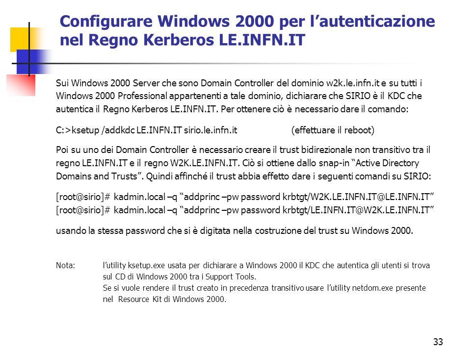 33 Configurare Windows 2000 per lautenticazione nel Regno Kerberos LE.INFN.IT Sui Windows 2000 Server che sono Domain Controller del dominio w2k.le.in