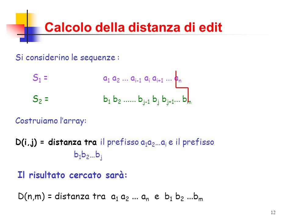 12 Calcolo della distanza di edit Si considerino le sequenze : S 1 = a 1 a 2...