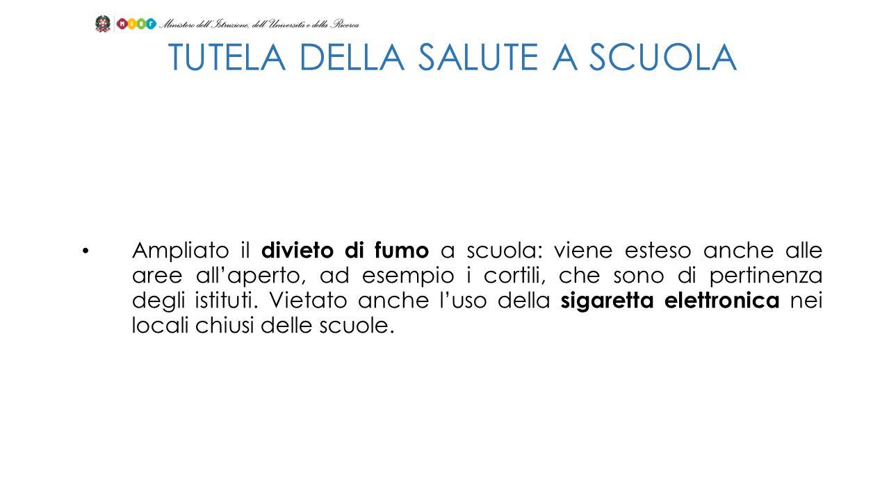 TUTELA DELLA SALUTE A SCUOLA Ampliato il divieto di fumo a scuola: viene esteso anche alle aree allaperto, ad esempio i cortili, che sono di pertinenz