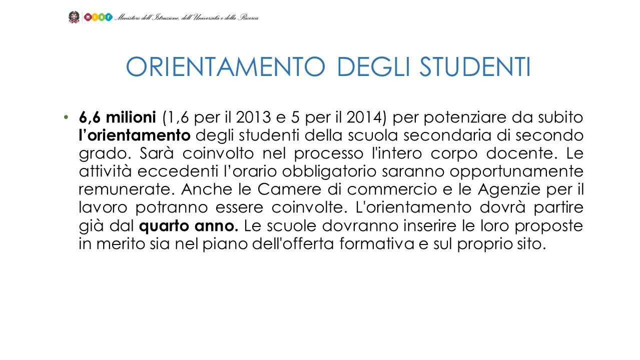 6,6 milioni (1,6 per il 2013 e 5 per il 2014) per potenziare da subito lorientamento degli studenti della scuola secondaria di secondo grado. Sarà coi