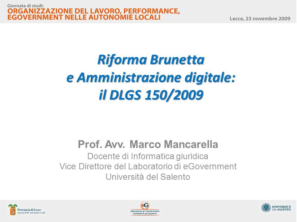 Riforma Brunetta e Amministrazione digitale: il DLGS 150/2009 Prof. Avv. Marco Mancarella Docente di Informatica giuridica Vice Direttore del Laborato