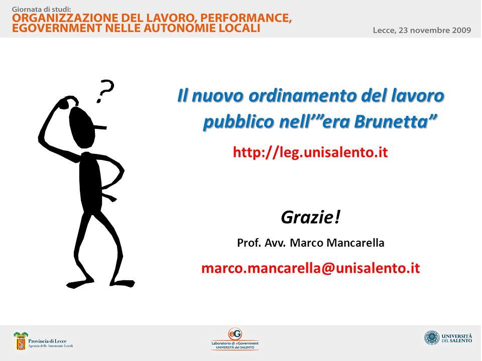 Il nuovo ordinamento del lavoro pubblico nellera Brunetta http://leg.unisalento.it Grazie! Prof. Avv. Marco Mancarella marco.mancarella@unisalento.it