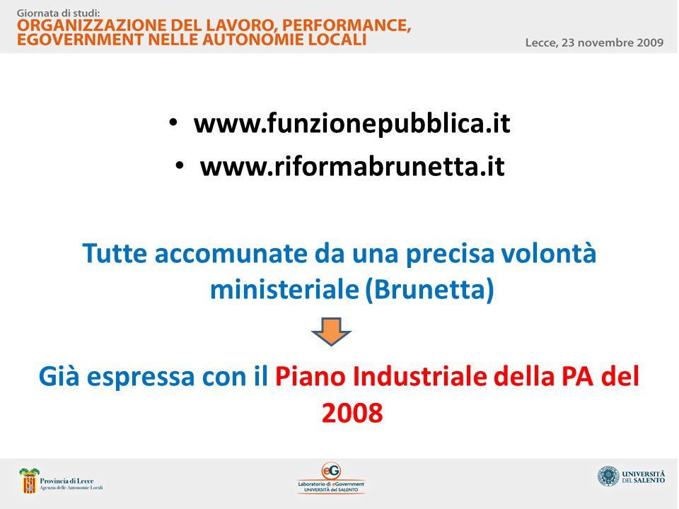 www.funzionepubblica.it www.riformabrunetta.it Tutte accomunate da una precisa volontà ministeriale (Brunetta) Già espressa con il Piano Industriale d