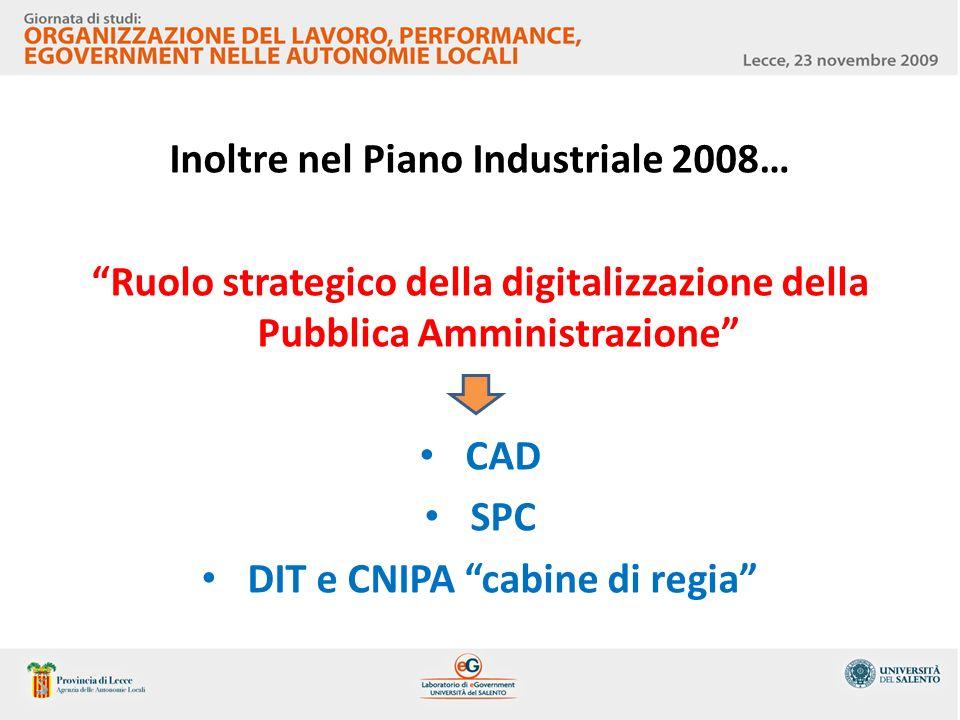 Inoltre nel Piano Industriale 2008… Ruolo strategico della digitalizzazione della Pubblica Amministrazione CAD SPC DIT e CNIPA cabine di regia