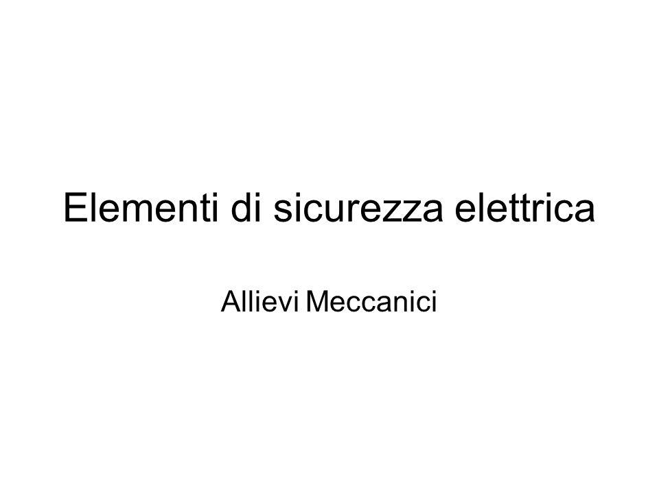 Elementi di sicurezza elettrica Allievi Meccanici