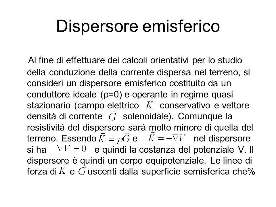Dispersore emisferico Al fine di effettuare dei calcoli orientativi per lo studio della conduzione della corrente dispersa nel terreno, si consideri u