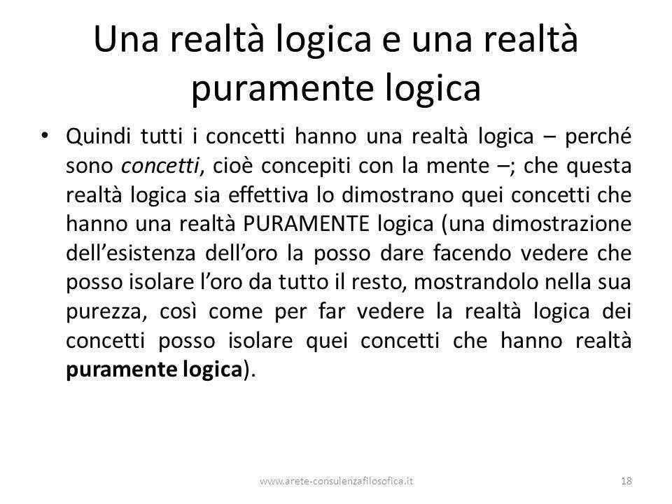 Una realtà logica e una realtà puramente logica Quindi tutti i concetti hanno una realtà logica – perché sono concetti, cioè concepiti con la mente –;