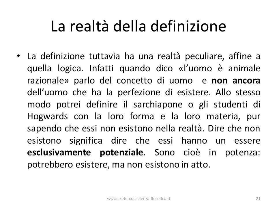 La realtà della definizione La definizione tuttavia ha una realtà peculiare, affine a quella logica. Infatti quando dico «luomo è animale razionale» p