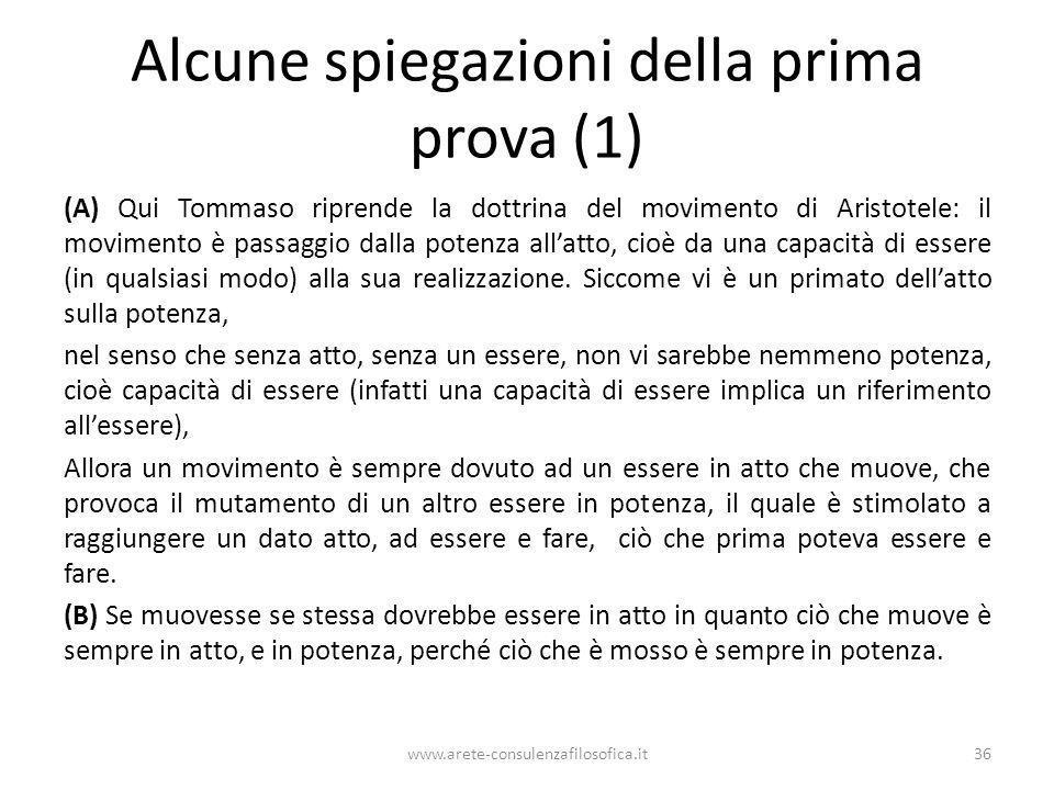 Alcune spiegazioni della prima prova (1) (A) Qui Tommaso riprende la dottrina del movimento di Aristotele: il movimento è passaggio dalla potenza alla