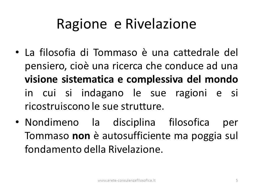 Ragione e Rivelazione La filosofia di Tommaso è una cattedrale del pensiero, cioè una ricerca che conduce ad una visione sistematica e complessiva del